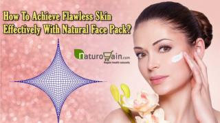 How To Achieve Flawless Skin Effectively With Natural Face Pack?