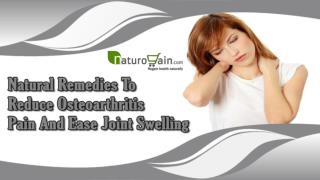 Natural Remedies To Reduce Osteoarthritis Pain And Ease Joint Swelling