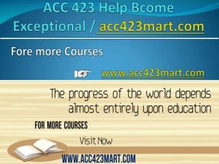 ACC 423 Help Bcome Exceptional / acc423mart.com