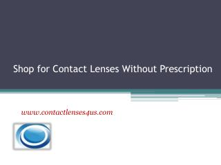 Shop for Contact Lenses Without Prescription - www.contactlenses4us.com