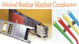 Global Busbar Market Conductor- Bharat Book Bureau