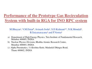 Performance of the Prototype Gas Recirculation System with built-in RGA for INO RPC system  M.Bhuyana, V.M.Datarb, Avina