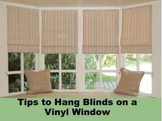 Tips to Hang Blinds on a Vinyl Window