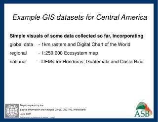 Example GIS datasets for Central America  Simple visuals of some data collected so far, incorporating  global data  - 1k