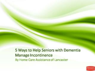 5 Ways to Help Seniors with Dementia Manage Incontinence
