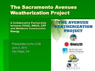 The Sacramento Avenues Weatherization Project   A Collaborative Partnership  between PGE, SMUD, CRP  and Naildown Constr
