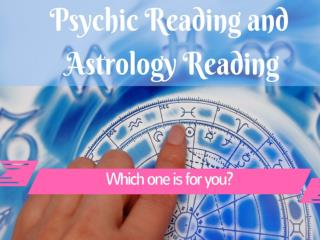 Psychic Reading and Astrology Reading! Which one is for you?