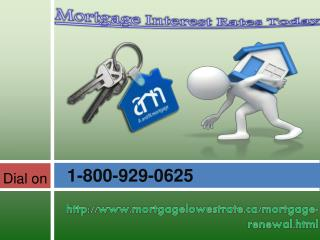 Get quick and instant Mortgage Interest 1-800-929-0625 Rates Today