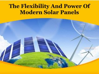 The Flexibility And Power Of Modern Solar Panels