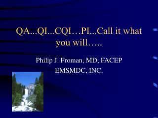 QA...QI...CQI PI...Call it what you will ..