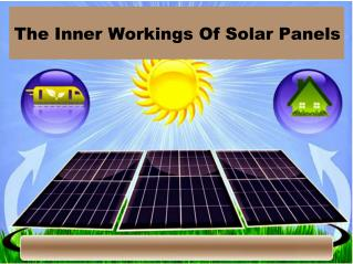 The Inner Workings Of Solar Panels