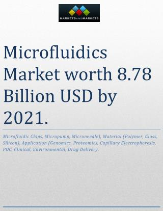 The global microfluidics market is projected to reach USD 8.78 Billion by 2021, at a CAGR of 19.2% from 2016 to 2021