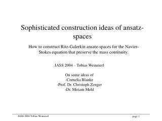Sophisticated construction ideas of ansatz-spaces