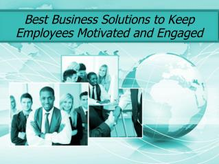 Best Business Solutions to Keep Employees Motivated and Engaged
