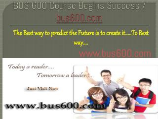 BUS 600 Course Begins Success / bus600dotcom