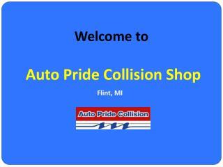 Come to Our Auto Repair Shop in Flint | Auto Pride Collision