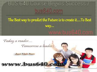BUS 640 Course Begins Success / bus640dotcom