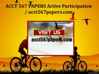 ACCT 567 PAPERS Active Participation /acct567papers.com