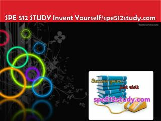 SPE 512 STUDY Invent Yourself/spe512study.com