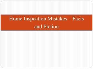 Home Inspection Mistakes – Facts and Fiction