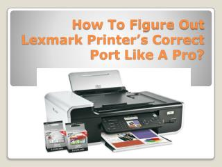 How To Figure Out Lexmark Printer's Correct Port Like A Pro?