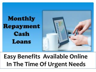 Monthly Repayment Cash Loans - Best Plan To Get Financial Help Directly At Your Home