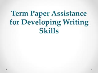 Term Paper Assistance for Developing Writing Skills