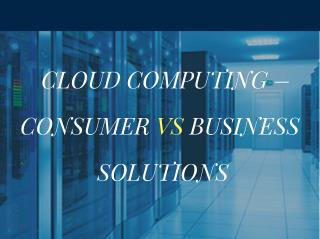 Cloud Computing – Consumer vs Business Solutions