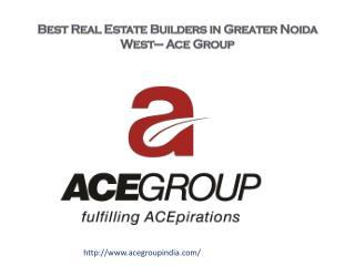 Best Real Estate Builders in Greater Noida West