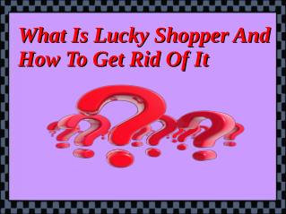 What Is Lucky Shopper And How To Get Rid Of It?