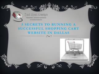5 Secrets to Running a Successful Shopping Cart Website in DallasHaving an ecommerce website for your business and marke