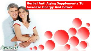 Herbal Anti Aging Supplements To Increase Energy And Power