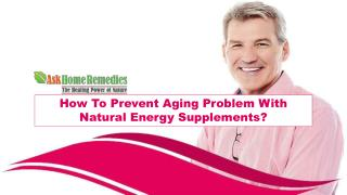 How To Prevent Aging Problem With Natural Energy Supplements?