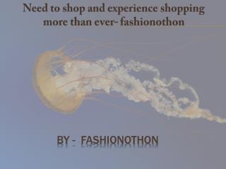 Need to shop and experience shopping more than ever - fashionothon