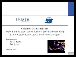 Customer Case Study: SST  Implementing Event based business process model using B2B, RosettaNet and Oracle Shop Floor Ma