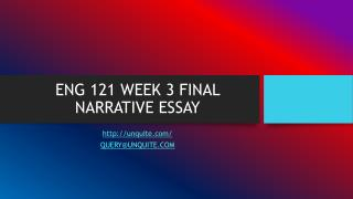 ENG 121 WEEK 3 FINAL NARRATIVE ESSAY