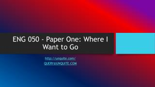 ENG 050 - Paper One: Where I Want to Go