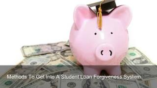 Methods To Get Into A Student Loan Forgiveness System