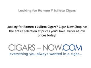 Looking for Romeo Y Julieta Cigars
