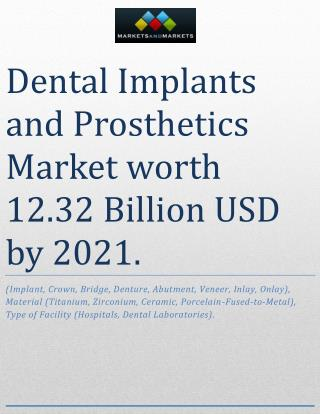 Dental Implants and Prosthetics Market worth 12.32 Billion USD by 2021