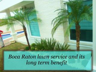 Boca Raton lawn service and its long term benefit