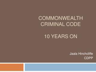 Commonwealth Criminal Code  10 years on