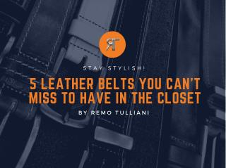 5 Leather Belts You Can't Miss to Have in the Closet