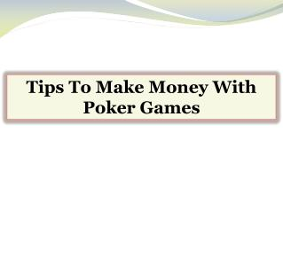 Tips To Make Money With Poker Games