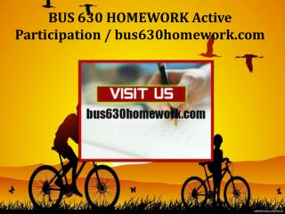 BUS 630 HOMEWORK Active Participation/bus630homework.com