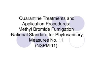 Quarantine Treatments and Application Procedures:  Methyl Bromide Fumigation  -National Standard for Phytosanitary Measu