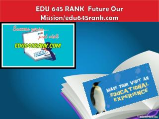 EDU 645 RANK  Future Our Mission/edu645rank.com