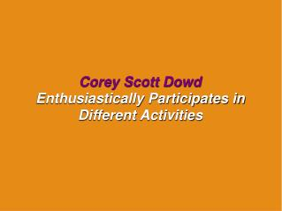 Corey Scott Dowd Enthusiastically Participates in Different Activities