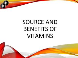 Source and benefits of vitamins