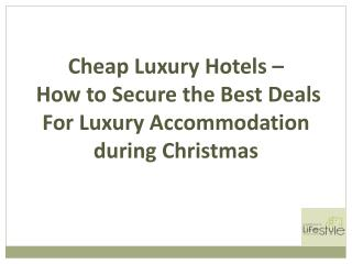Cheap Luxury Hotels - How to Secure the Best Deals For Luxury Accommodation during Christmas